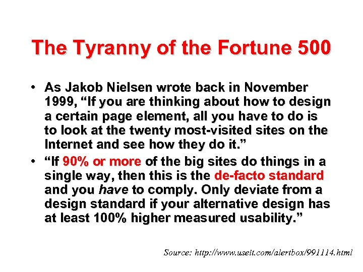 The Tyranny of the Fortune 500 • As Jakob Nielsen wrote back in November