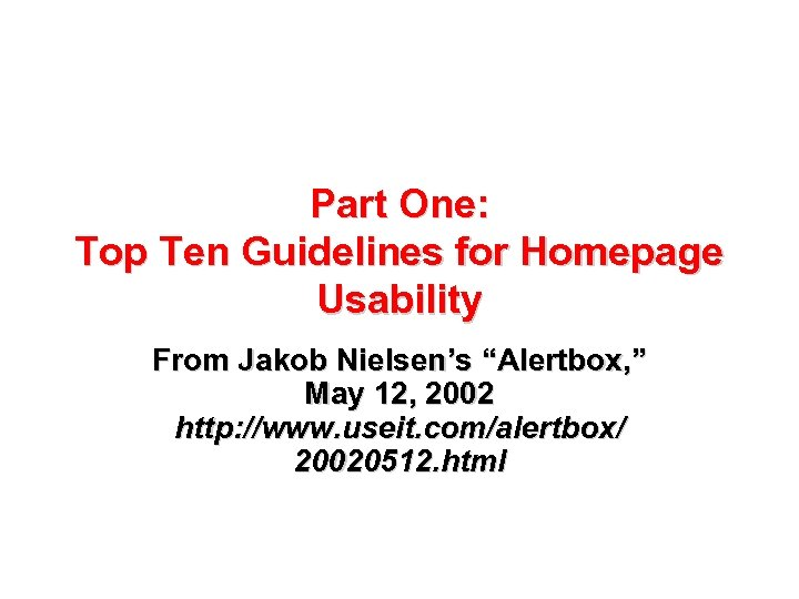 "Part One: Top Ten Guidelines for Homepage Usability From Jakob Nielsen's ""Alertbox, "" May"