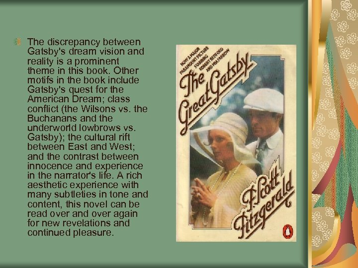 The discrepancy between Gatsby's dream vision and reality is a prominent theme in this