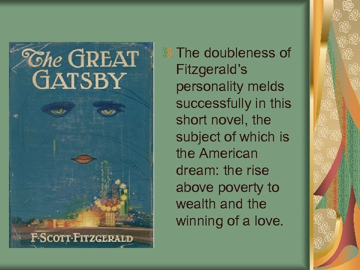 The doubleness of Fitzgerald's personality melds successfully in this short novel, the subject of