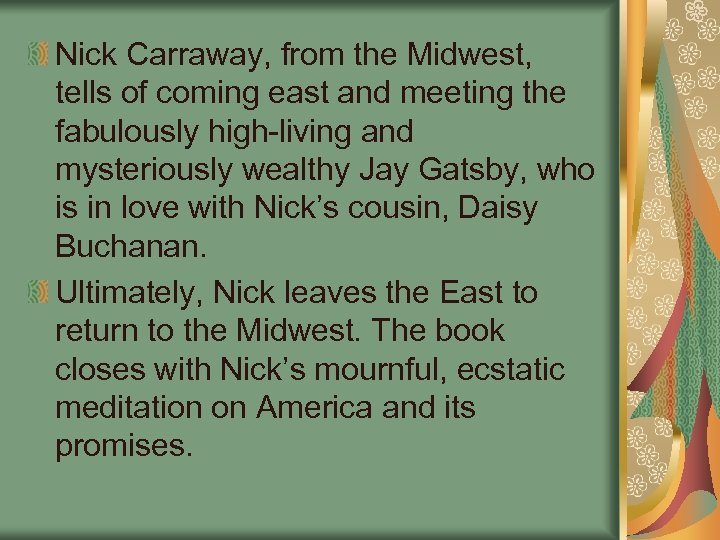 Nick Carraway, from the Midwest, tells of coming east and meeting the fabulously high-living