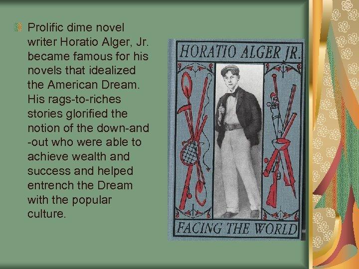 Prolific dime novel writer Horatio Alger, Jr. became famous for his novels that idealized
