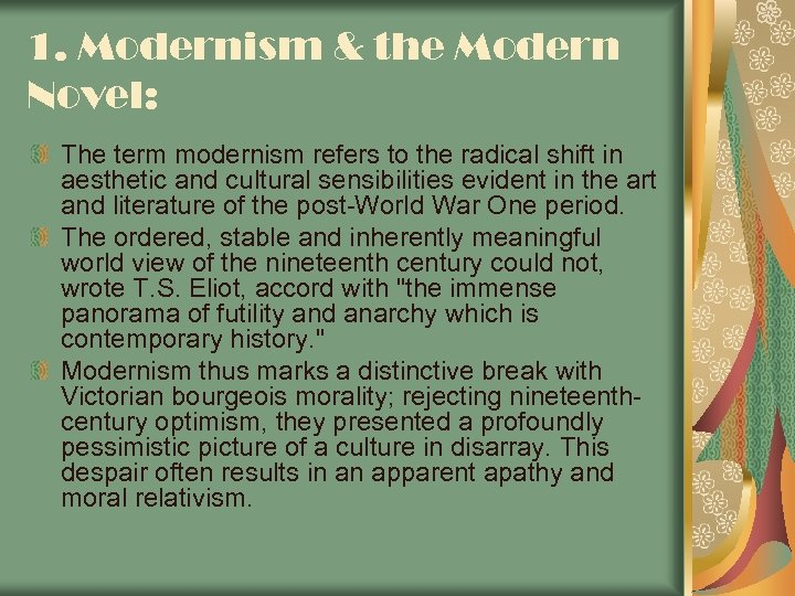 1. Modernism & the Modern Novel: The term modernism refers to the radical shift