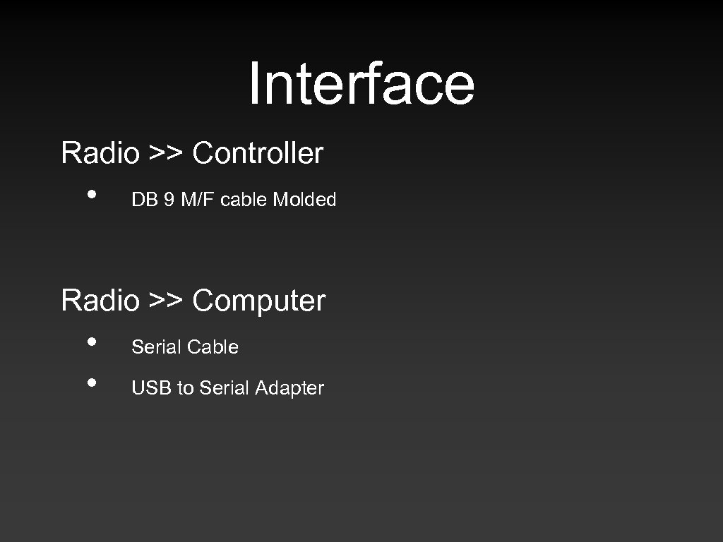 Interface Radio >> Controller • DB 9 M/F cable Molded Radio >> Computer •