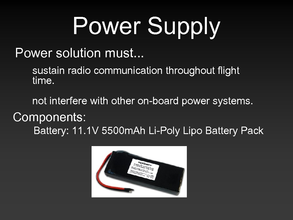 Power Supply Power solution must. . . sustain radio communication throughout flight time. not