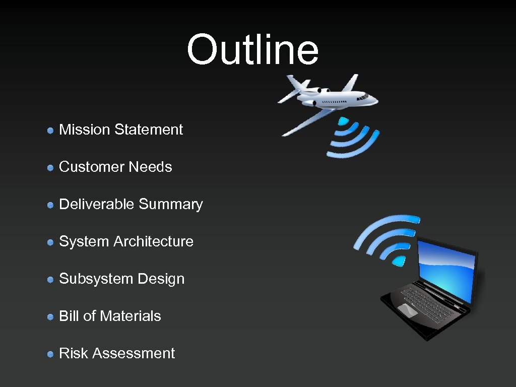 Outline Mission Statement Customer Needs Deliverable Summary System Architecture Subsystem Design Bill of Materials