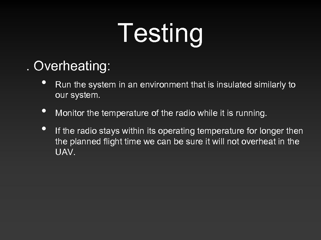 Testing. Overheating: • • • Run the system in an environment that is insulated