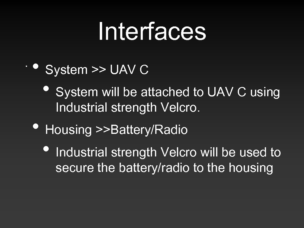 Interfaces. • System >> UAV C • System will be attached to UAV C