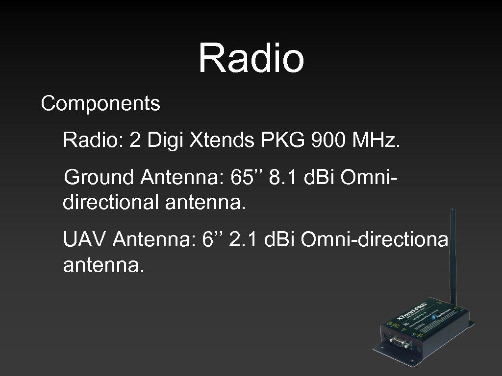 Radio Components Radio: 2 Digi Xtends PKG 900 MHz. Ground Antenna: 65'' 8. 1