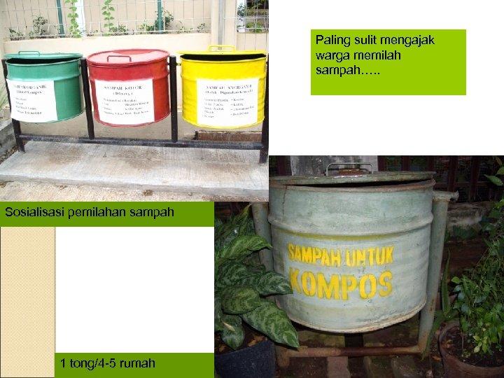 Paling sulit mengajak warga memilah sampah…. . Sosialisasi pemilahan sampah 1 tong/4 -5 rumah