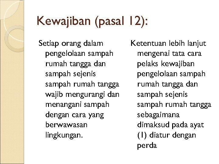 Kewajiban (pasal 12): Setiap orang dalam pengelolaan sampah rumah tangga dan sampah sejenis sampah
