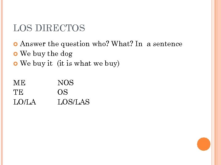 LOS DIRECTOS Answer the question who? What? In a sentence We buy the dog