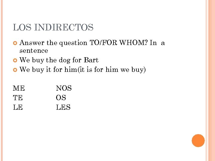 LOS INDIRECTOS Answer the question TO/FOR WHOM? In a sentence We buy the dog