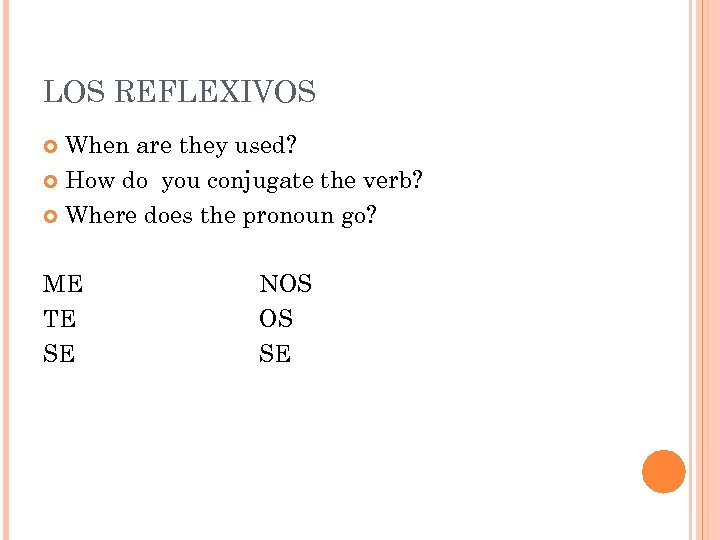 LOS REFLEXIVOS When are they used? How do you conjugate the verb? Where does