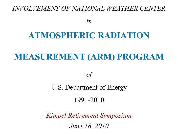 INVOLVEMENT OF NATIONAL WEATHER CENTER in ATMOSPHERIC RADIATION MEASUREMENT (ARM) PROGRAM of U. S.