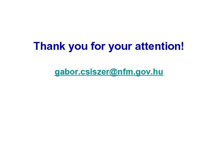 Thank you for your attention! gabor. csiszer@nfm. gov. hu