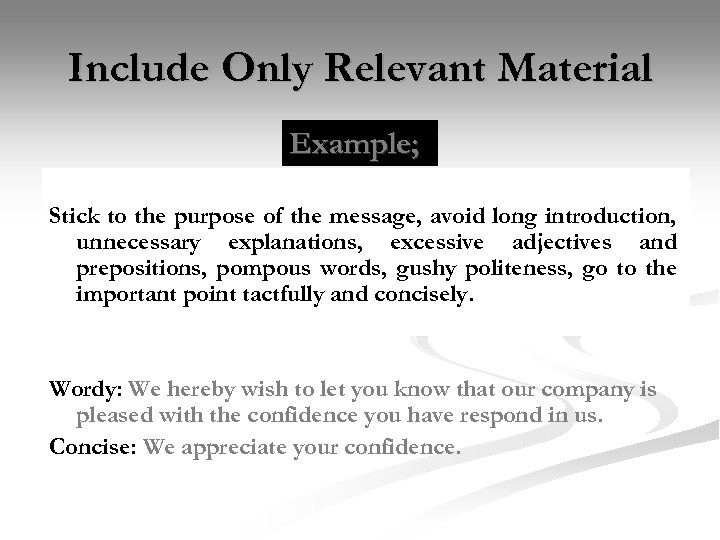 Include Only Relevant Material Example; Stick to the purpose of the message, avoid long