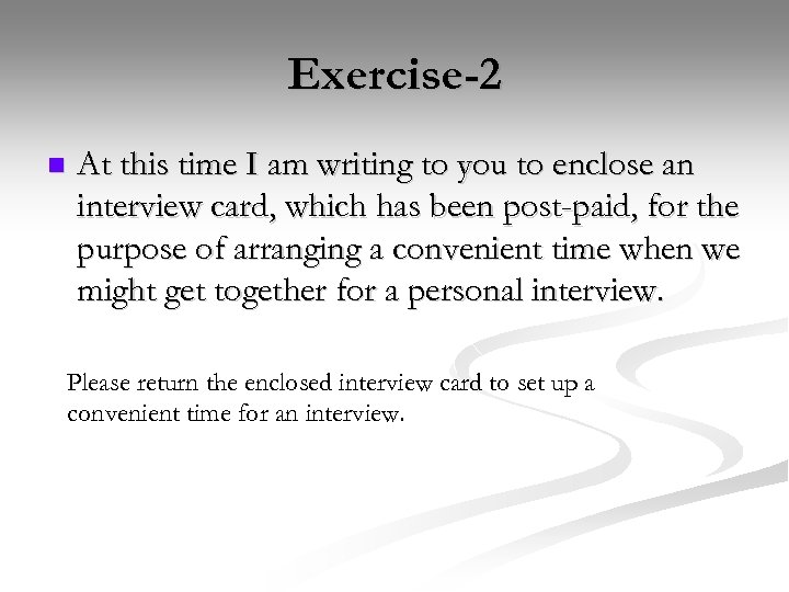 Exercise-2 n At this time I am writing to you to enclose an interview