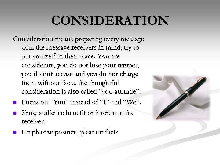 CONSIDERATION Consideration means preparing every message with the message receivers in mind; try to