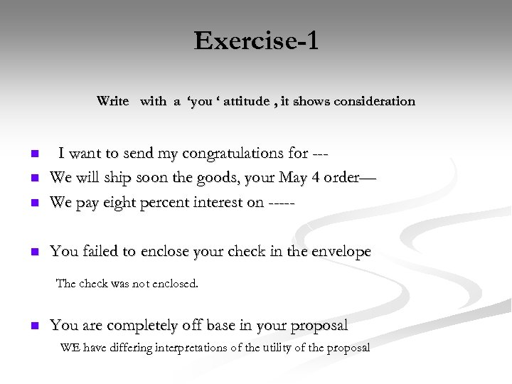 Exercise-1 Write with a 'you ' attitude , it shows consideration n I want