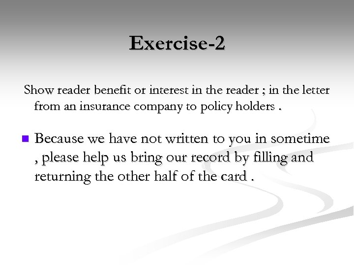 Exercise-2 Show reader benefit or interest in the reader ; in the letter from