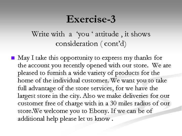 Exercise-3 Write with a 'you ' attitude , it shows consideration ( cont'd) n