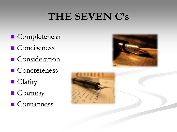 THE SEVEN C's Completeness n Conciseness n Consideration n Concreteness n Clarity n Courtesy