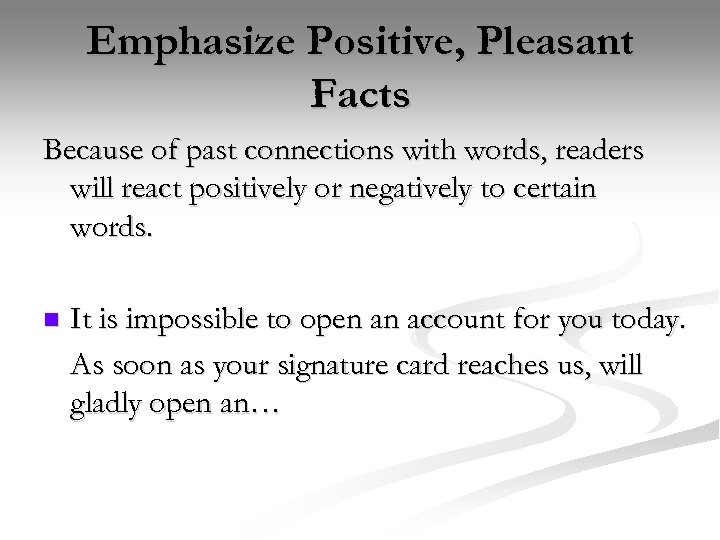 Emphasize Positive, Pleasant Facts Because of past connections with words, readers will react positively