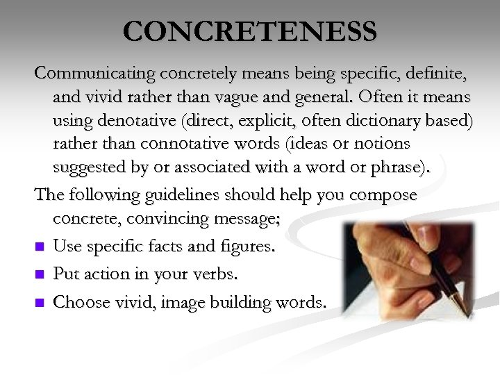 CONCRETENESS Communicating concretely means being specific, definite, and vivid rather than vague and general.