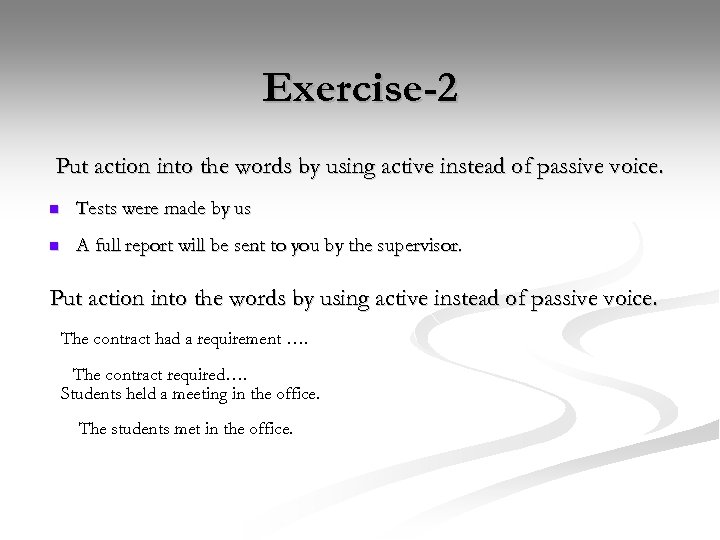 Exercise-2 Put action into the words by using active instead of passive voice. n