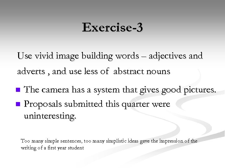 Exercise-3 Use vivid image building words – adjectives and adverts , and use less