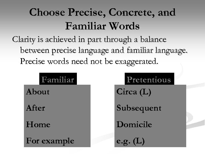 Choose Precise, Concrete, and Familiar Words Clarity is achieved in part through a balance