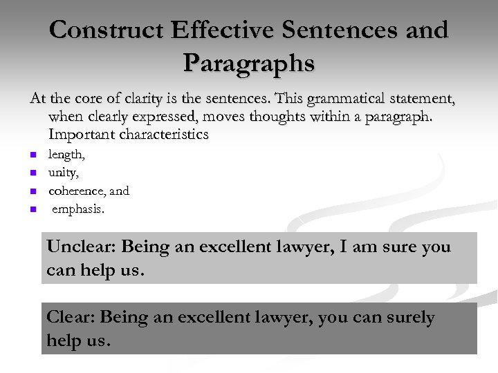 Construct Effective Sentences and Paragraphs At the core of clarity is the sentences. This