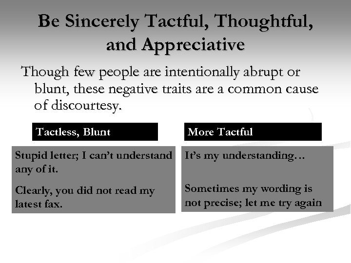 Be Sincerely Tactful, Thoughtful, and Appreciative Though few people are intentionally abrupt or blunt,