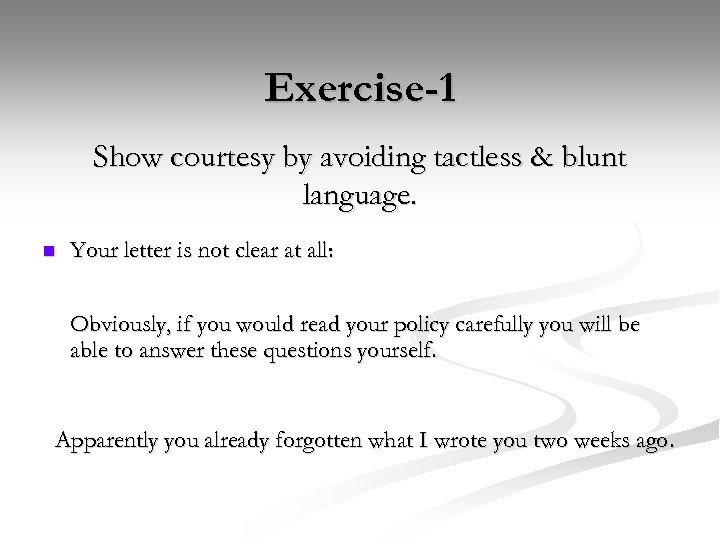 Exercise-1 Show courtesy by avoiding tactless & blunt language. n Your letter is not