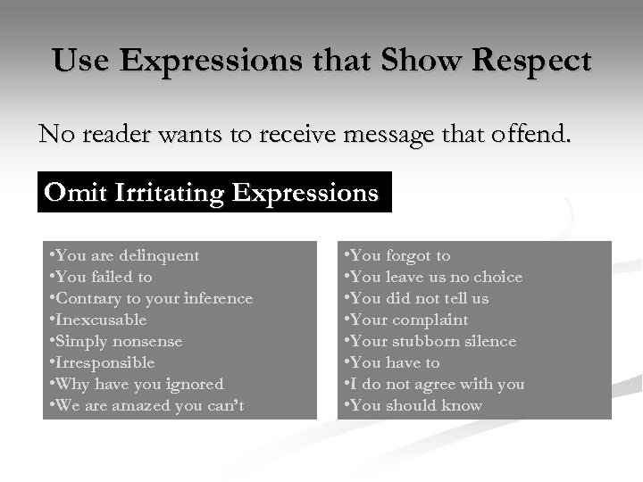 Use Expressions that Show Respect No reader wants to receive message that offend. Omit
