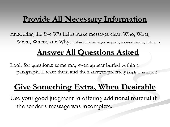 Provide All Necessary Information Answering the five W's helps make messages clear: Who, What,