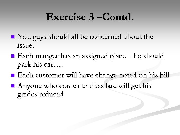 Exercise 3 –Contd. You guys should all be concerned about the issue. n Each