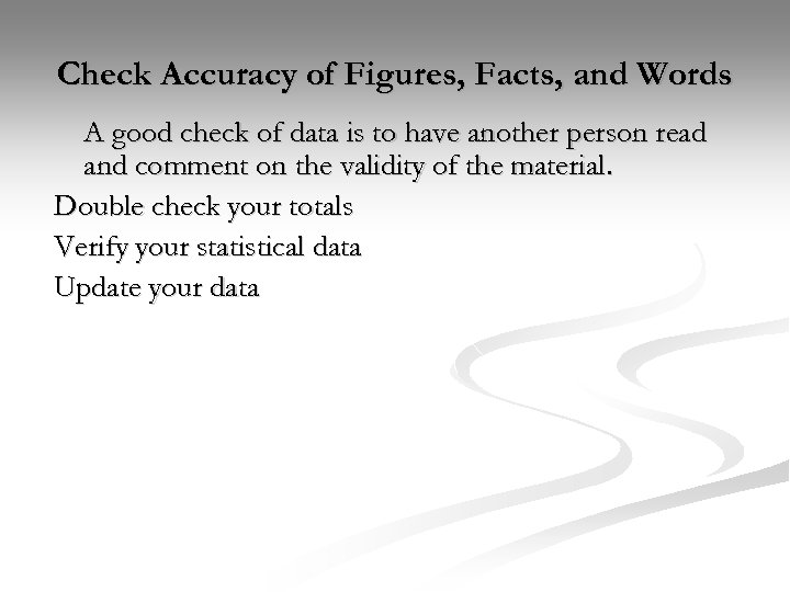 Check Accuracy of Figures, Facts, and Words A good check of data is to