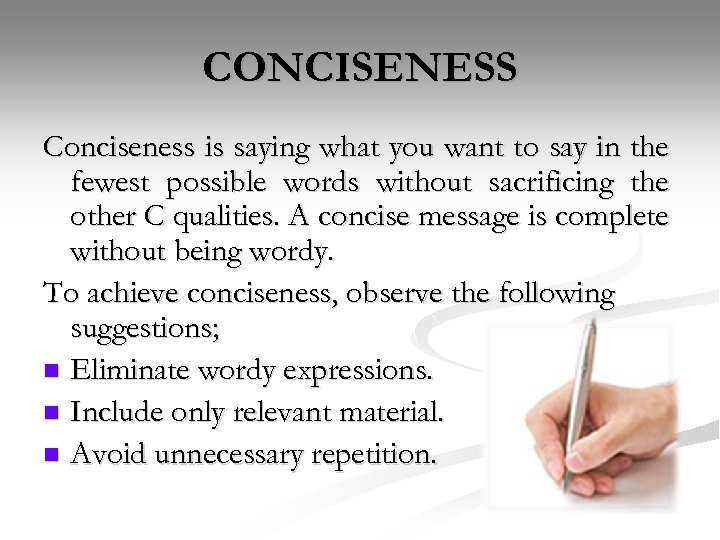 CONCISENESS Conciseness is saying what you want to say in the fewest possible words