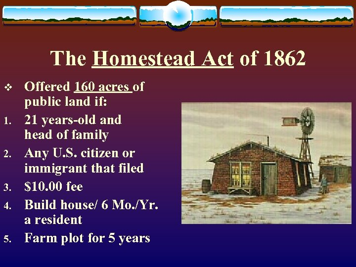 The Homestead Act of 1862 v 1. 2. 3. 4. 5. Offered 160 acres
