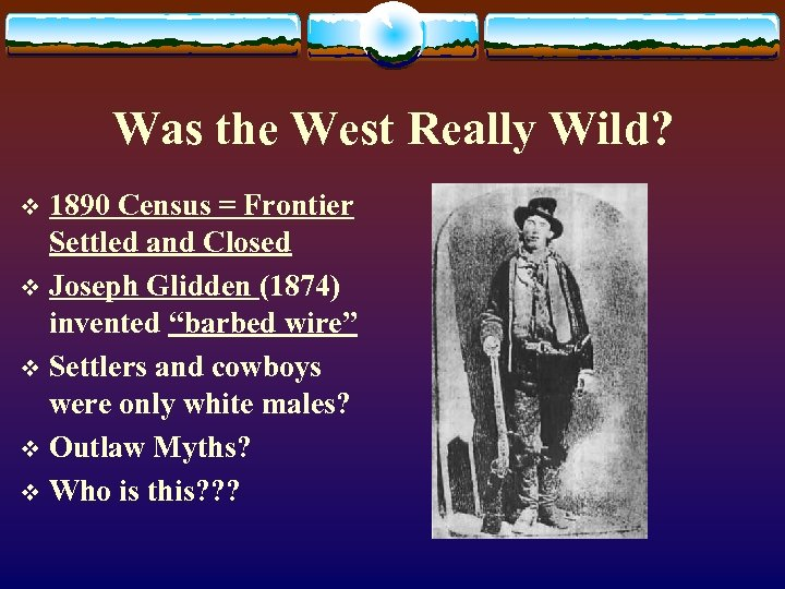 Was the West Really Wild? 1890 Census = Frontier Settled and Closed v Joseph