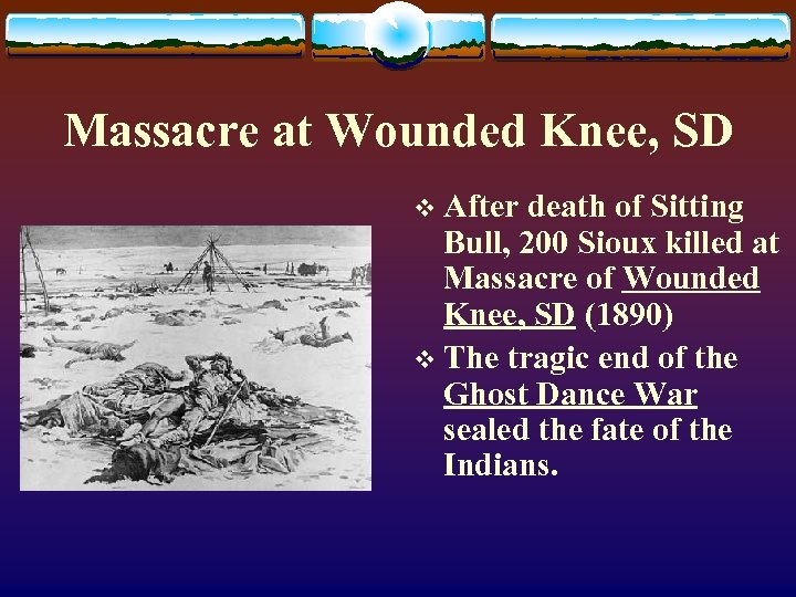 Massacre at Wounded Knee, SD v After death of Sitting Bull, 200 Sioux killed