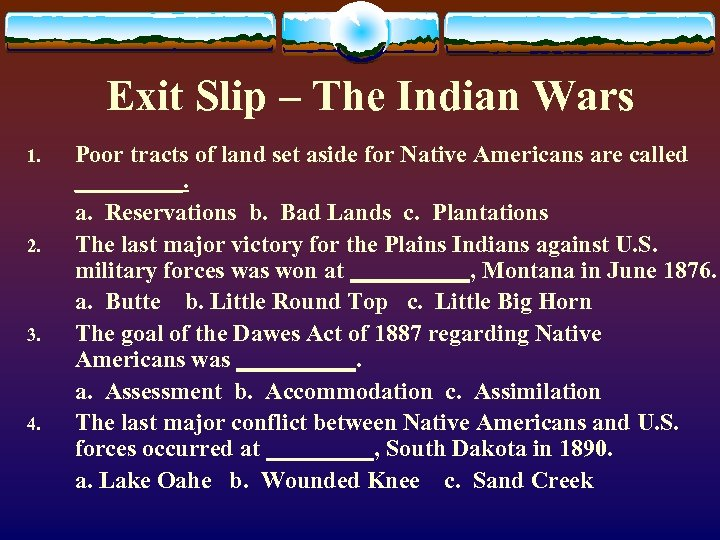 Exit Slip – The Indian Wars 1. 2. 3. 4. Poor tracts of land