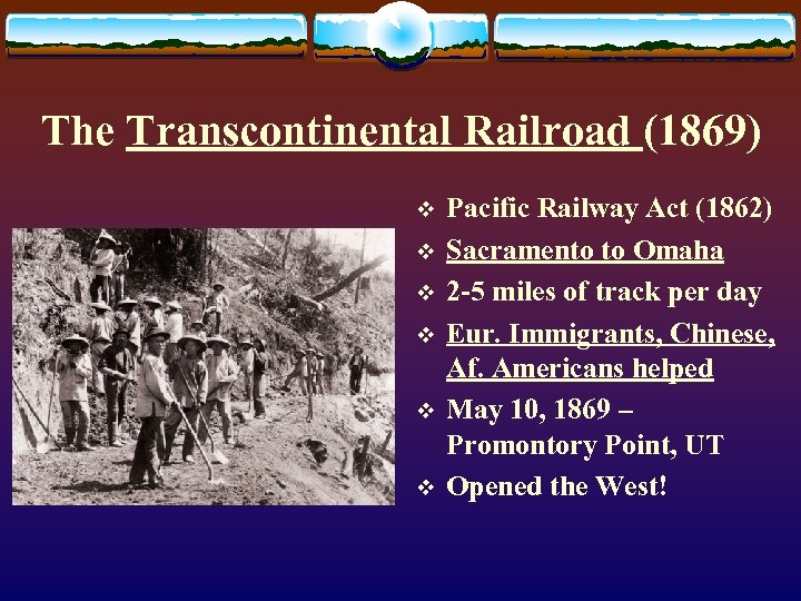 The Transcontinental Railroad (1869) v v v Pacific Railway Act (1862) Sacramento to Omaha