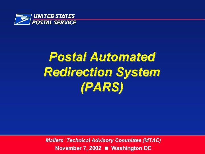 Postal Automated Redirection System (PARS) Mailers´ Technical Advisory Committee (MTAC) November 7, 2002 Washington