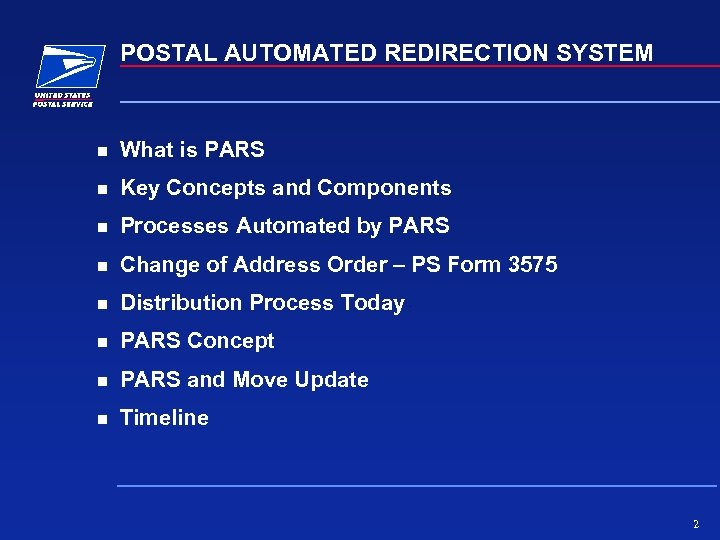 POSTAL AUTOMATED REDIRECTION SYSTEM What is PARS Key Concepts and Components Processes Automated by