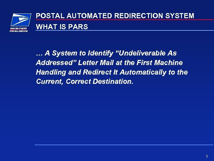 """POSTAL AUTOMATED REDIRECTION SYSTEM WHAT IS PARS … A System to Identify """"Undeliverable As"""