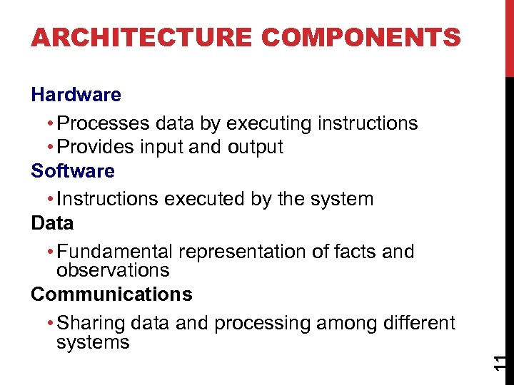 ARCHITECTURE COMPONENTS 11 Hardware • Processes data by executing instructions • Provides input and
