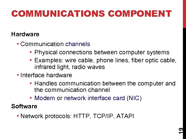 COMMUNICATIONS COMPONENT Hardware • Communication channels • Physical connections between computer systems • Examples: